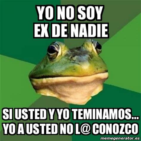 Www Meme Com - meme foul bachelor frog yo no soy ex de nadie si usted y