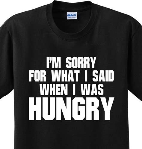 Custom Graphic Tshirt I M Hungry hungry i m sorry sayings food humorous joke novelty tshirt any size ebay