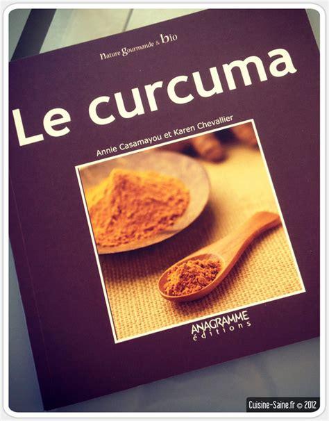 curcuma cuisine livre de cuisine bio le curcuma cuisine saine