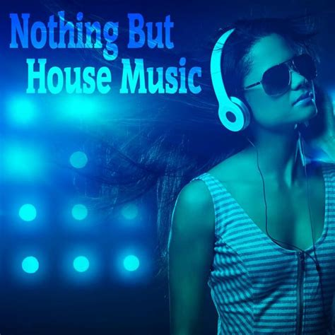 house music singers nothing but house music various artists download and listen to the album