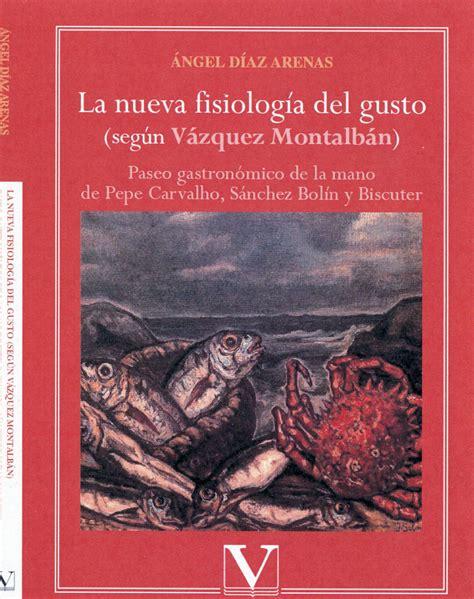 libro fisiologa del gusto la nueva fisiolog 237 a del gusto seg 250 n v 225 zquez montalb 225 n por 193 ngel d 237 az arenas