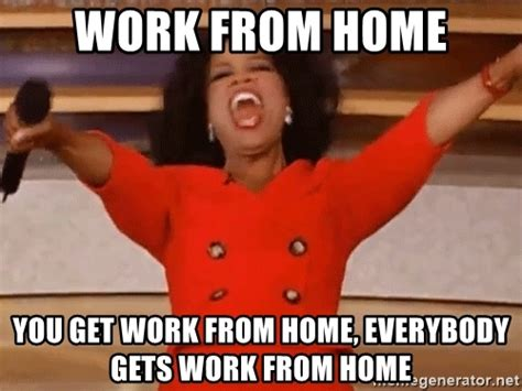 oprah winfrey work work from home you get work from home everybody gets work