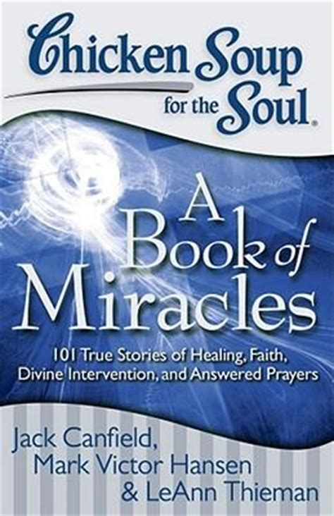 chicken soup for the soul miracles and more 101 stories of intervention answered prayers and messages from heaven books chicken soup for the soul a book of miracles