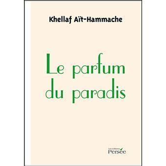Resume Le Parfum Livre by Le Parfum Du Paradis Broch 233 Khellaf Ait Hammache