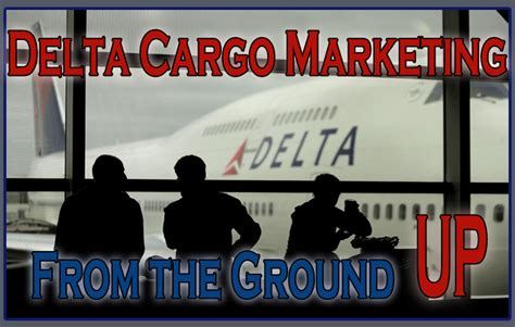 delta cargo marketing from the ground up