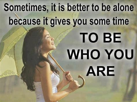 how to a to be alone positive quotes about being alone quotesgram