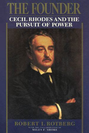 libro the pursuit of power the founder cecil rhodes and the pursuit of power by robert i rotberg nook book ebook