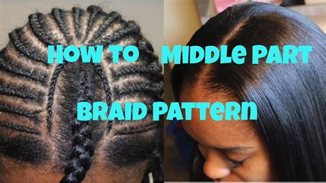 how to braid hair for a middle part sew in how to braid pattern for a middle part sew in youtube
