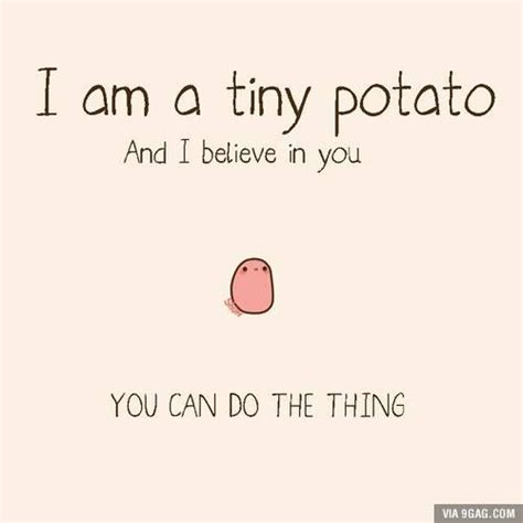potato quotes i m a tiny potato and i believe in you and culture