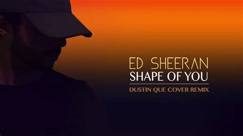 ed sheeran of you ed sheeran shape of you remix youtube