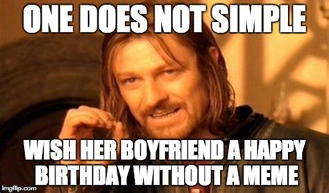 Boyfriend Birthday Meme - one does not simply meme imgflip