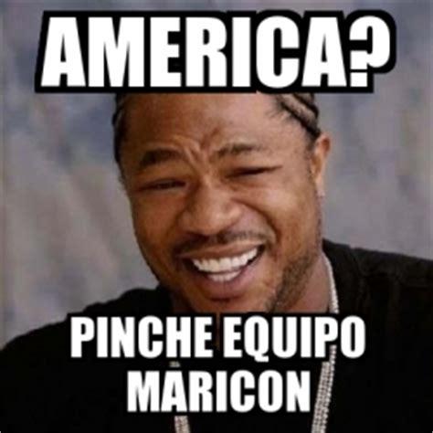 Maricon Meme - meme yo dawg america pinche equipo maricon 866783