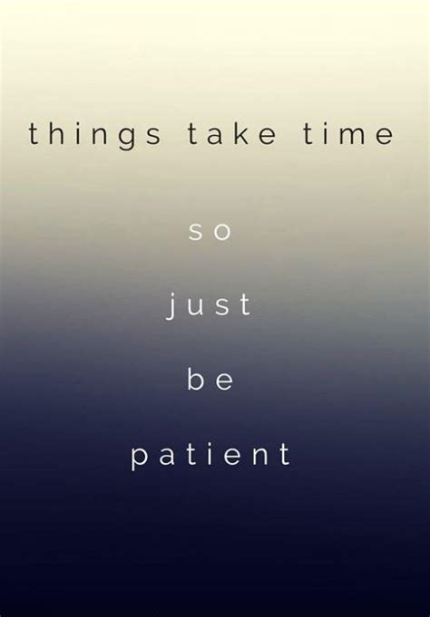 Kaos Quotes Things Take Time things take time so just be patient picture quotes