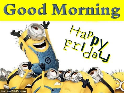 imagenes de good morning happy friday happy friday good morning minion quote pictures photos