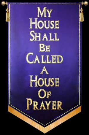 my house shall be called a house of prayer my house shall be called a house of prayer christian banners for praise and worship