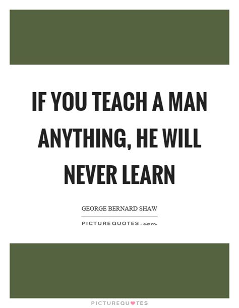 Will Never Learn by If You Teach A Anything He Will Never Learn Picture