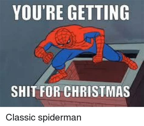 Spiderman Gay Meme - you re getting shit for christmas classic spiderman meme