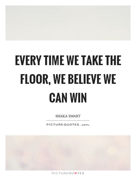 every time we take the floor we believe we can win