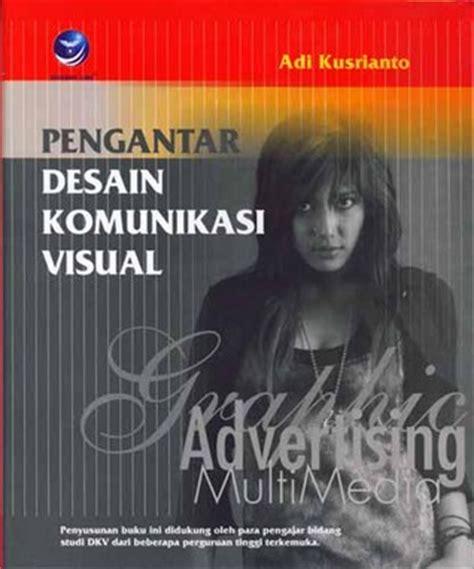 desain komunikasi visual mempelajari pengantar desain komunikasi visual by adi kusrianto