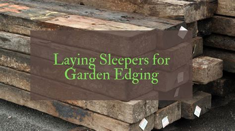 lay sleepers  garden edging