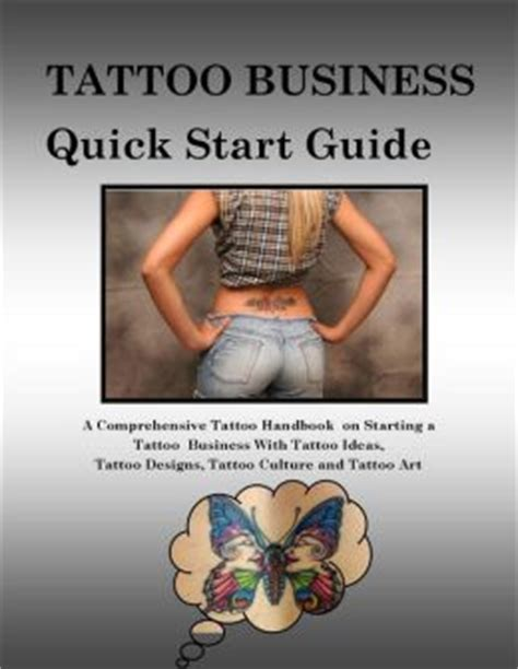 tattoo hand book tattoo business quick start guide a comprehensive tattoo