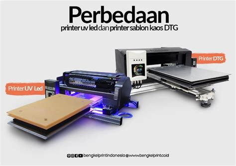 Printer Dtg Sablon Kaos perbedaan printer uv led dan printer sablon kaos dtg bengkel print indonesia