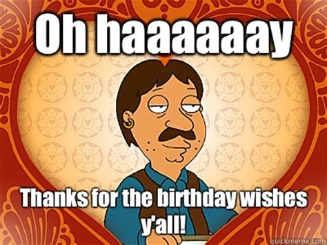Family Guy Birthday Meme - oh haaaaaay thanks for the birthday wishes y all family