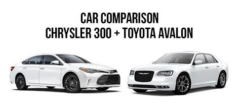 chrysler toyota car comparison chrysler 300 and toyota avalon