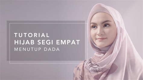 tutorial hijab segi empat youtube tutorial hijab segi empat menutup dada youtube