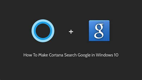 look up cortana on google images how to make cortana search google in windows 10 youtube