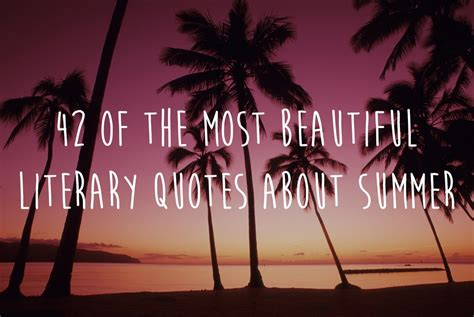quotes about summer 42 of the most beautiful literary quotes about summer