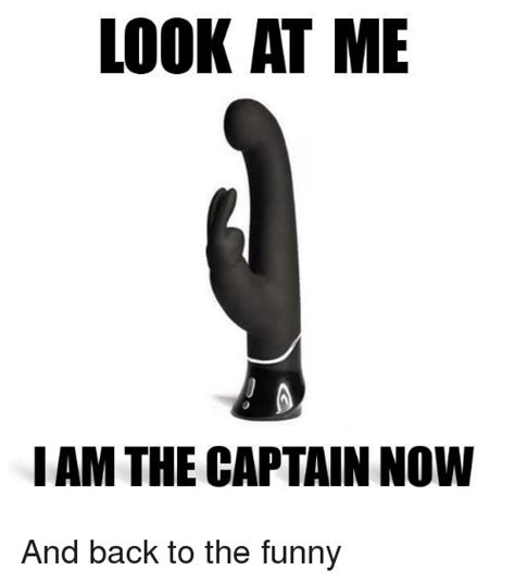 Funny Dildo Memes - look at me iam the captain now and back to the funny