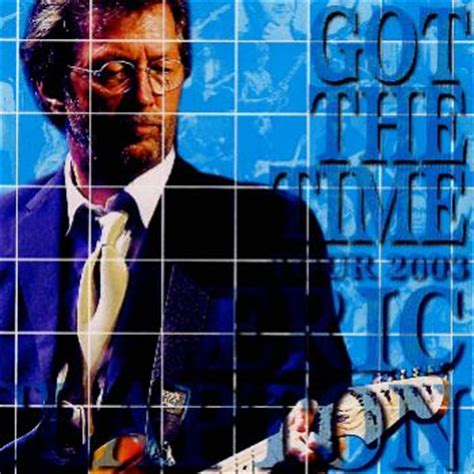 got the time eric clapton got the time december 13 2003