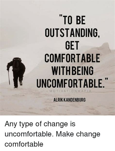 to be comfortable with to be outstanding get comfortable with being uncomfortable