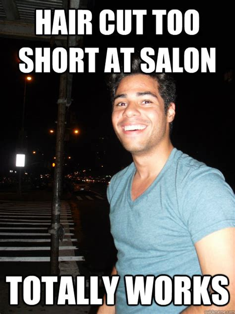 Salon Meme - hair cut too short at salon totally works happy metro