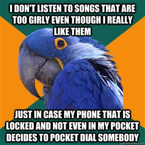 Pocket Dial Meme - i don t listen to songs that are too girly even though i