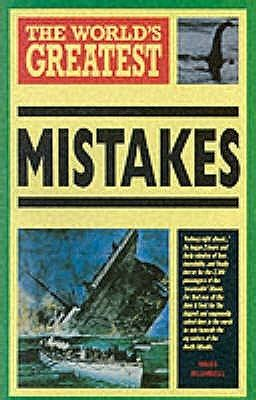 other takes mistakes books the world s greatest mistakes by nigel blundell reviews