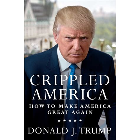 the of donald books crippled america how to make america great again by