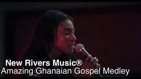 new year song medley new rivers 174 amazing ghanaian gospel medley