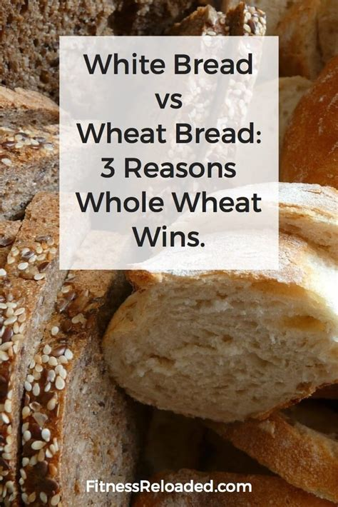 whole grains vs white flour white bread vs wheat bread 3 reasons whole wheat wins
