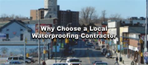 local basement waterproofing why choose a local waterproofing contractor basement