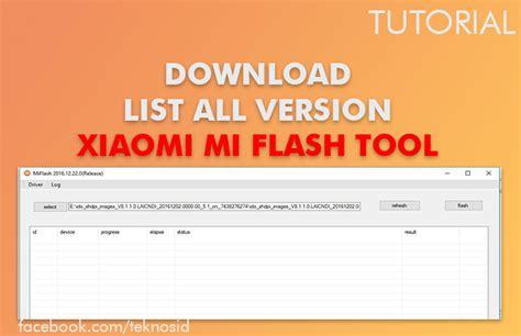 tutorial smartphone flash tool download xiaomi mi flash tool list all version teknosid