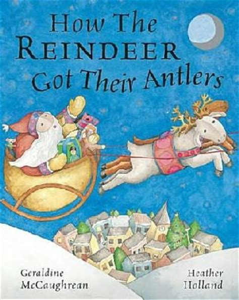 antlers books how the reindeer got their antlers by geraldine mccaughrean