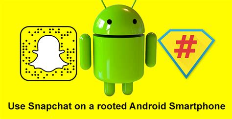 how to use snapchat on android how to use snapchat on rooted android devices droidviews