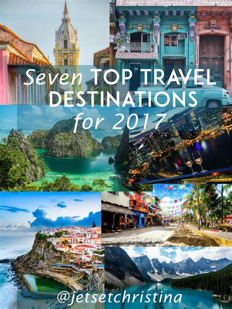 my top travel destinations for 2017 jetsetchristina