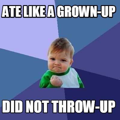 Up Memes - meme creator ate like a grown up did not throw up meme