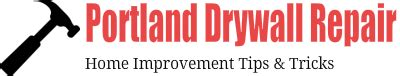 portland drywall repair home improvement tips and tricks