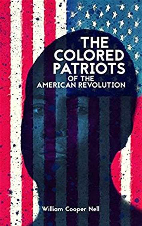 the colored patriots of the american revolution books the colored patriots of the american