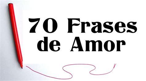 imagenes con frases de amor interesado 70 frases de amor memorables 70 pensamientos