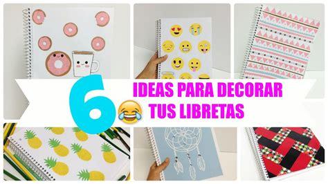ideas para forrar libretas 6 ideas para decorar cuadernos libretas facil youtube